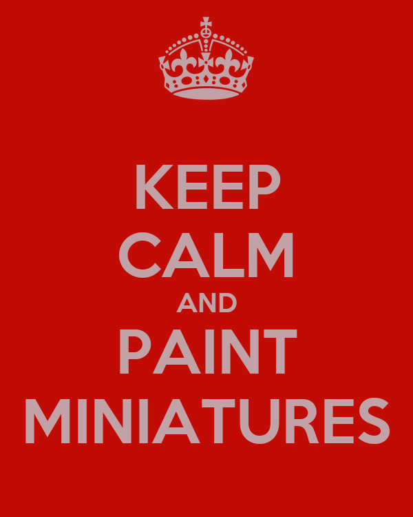 KEEP CALM AND PAINT MINIATURES