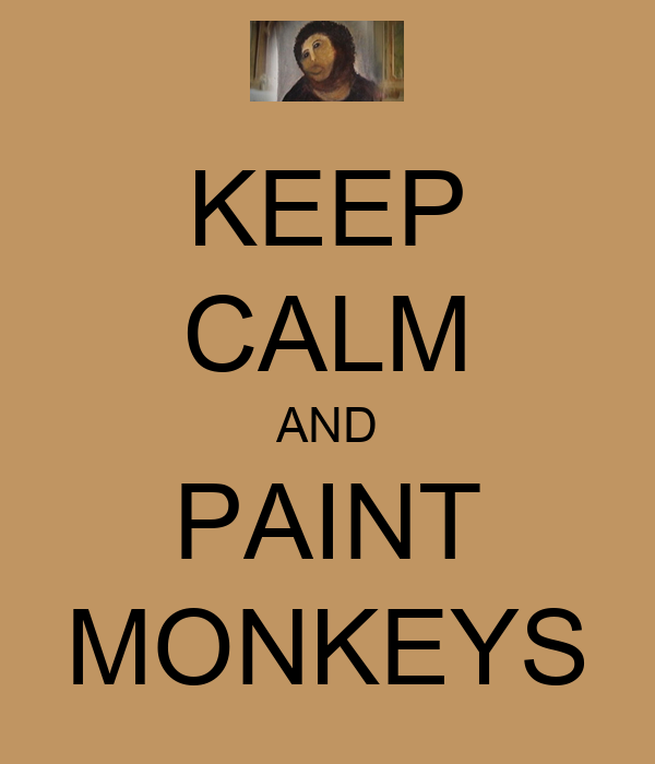 KEEP CALM AND PAINT MONKEYS