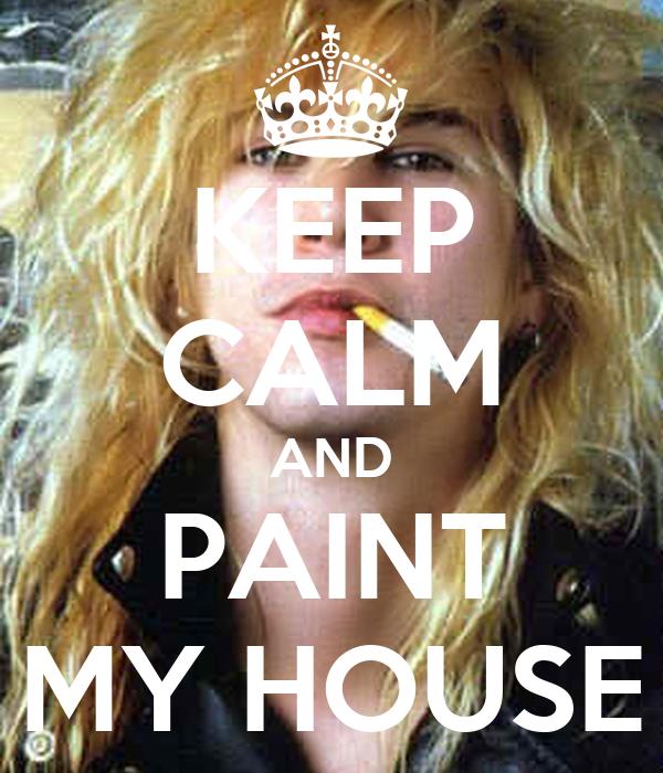 KEEP CALM AND PAINT MY HOUSE