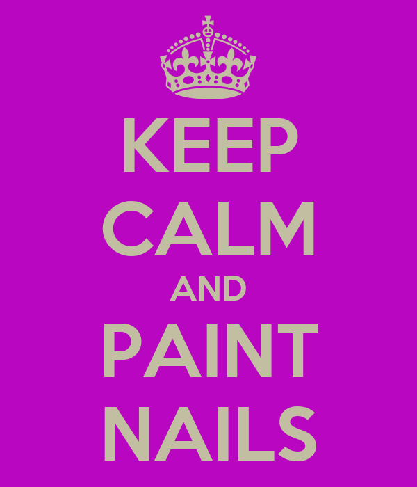 KEEP CALM AND PAINT NAILS