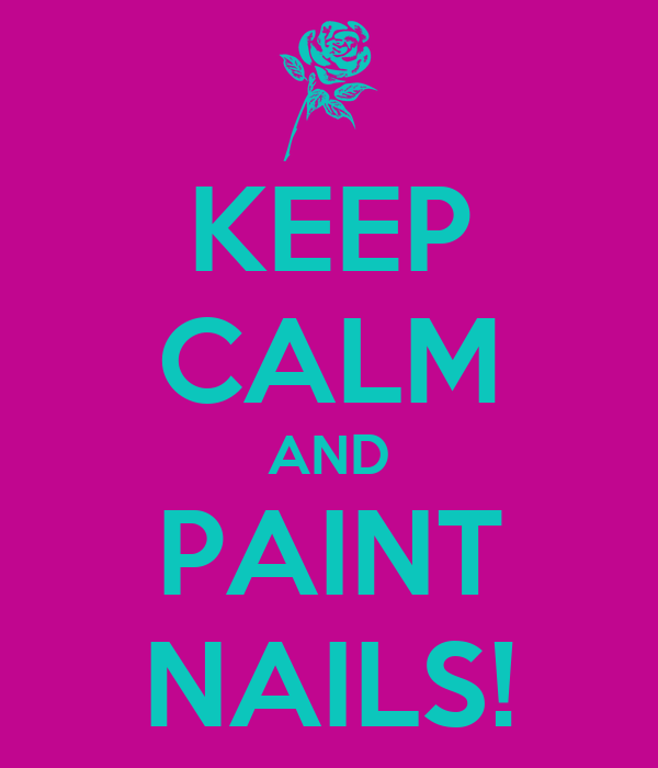 KEEP CALM AND PAINT NAILS!
