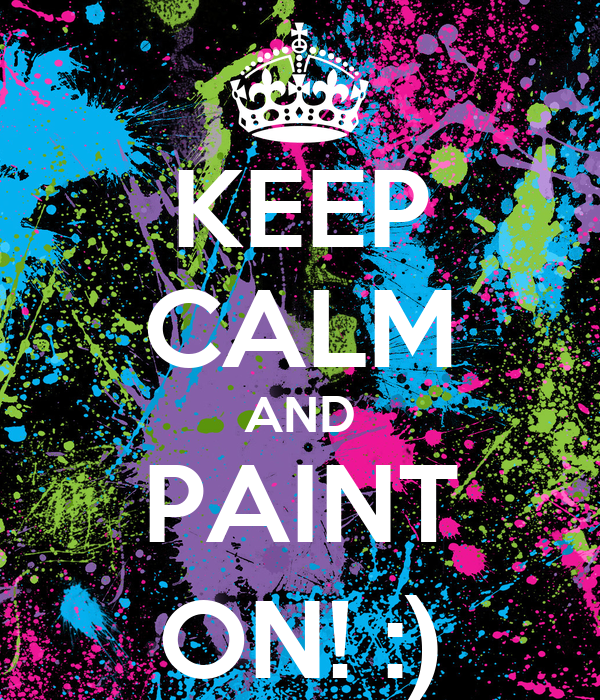 KEEP CALM AND PAINT ON! :)