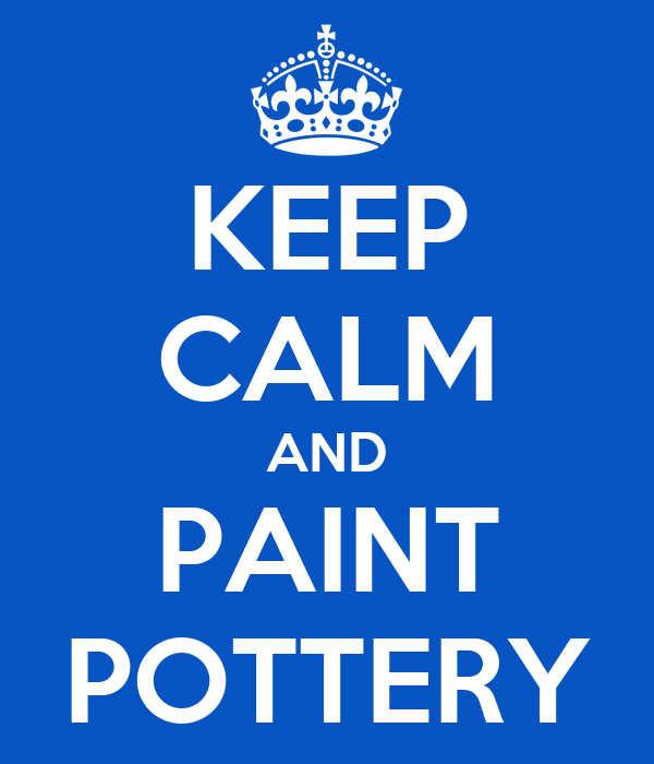 KEEP CALM AND PAINT POTTERY