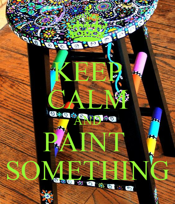 KEEP CALM AND PAINT  SOMETHING