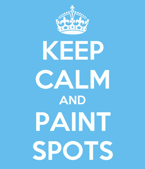 KEEP CALM AND PAINT SPOTS