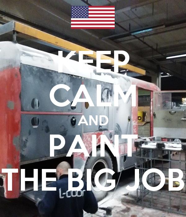 KEEP CALM AND PAINT THE BIG JOB