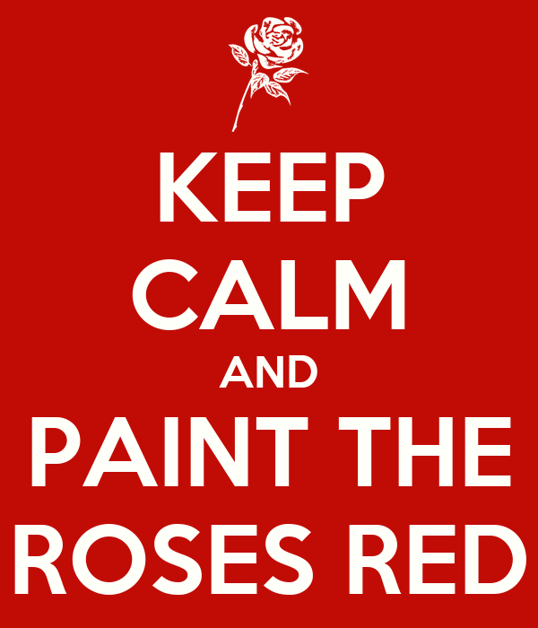 KEEP CALM AND PAINT THE ROSES RED