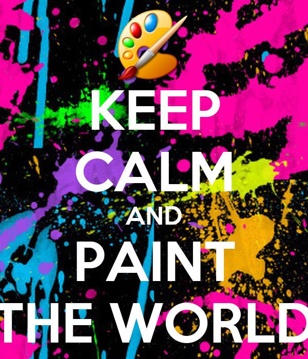 KEEP CALM AND PAINT THE WORLD