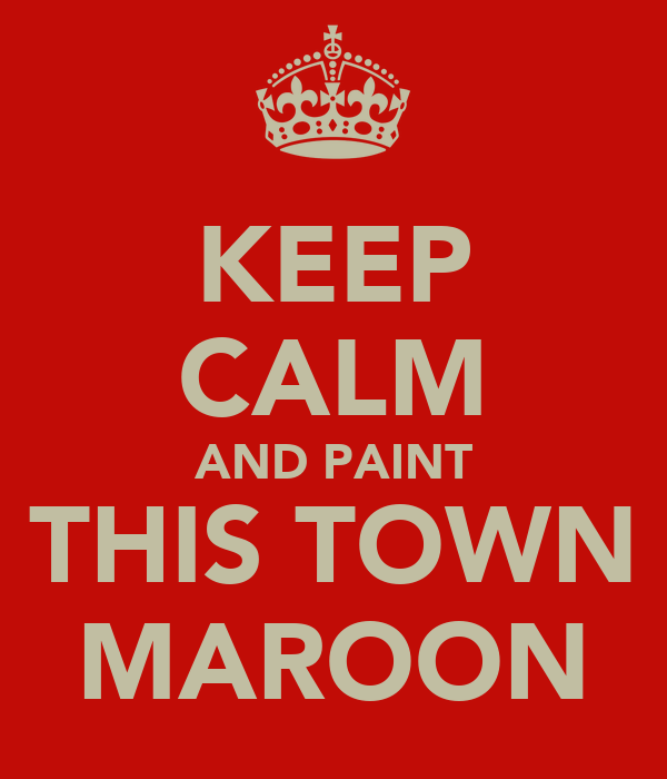 KEEP CALM AND PAINT THIS TOWN MAROON