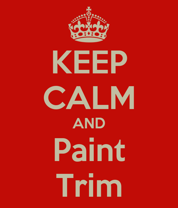 KEEP CALM AND Paint Trim