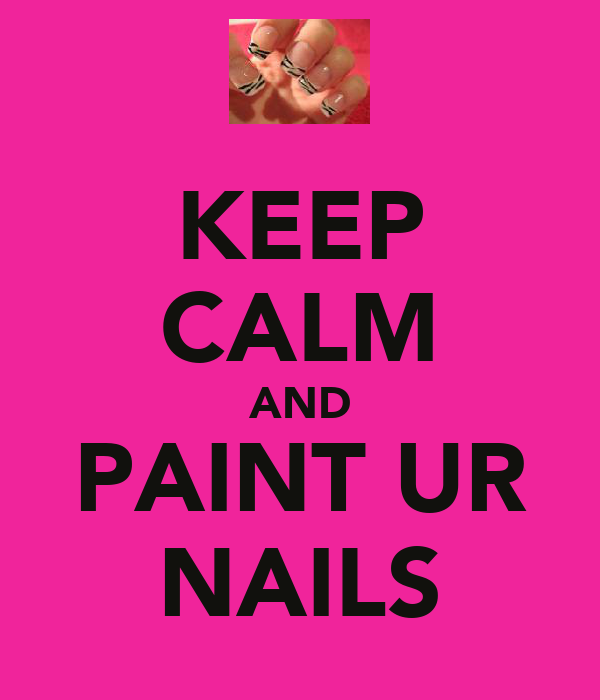 KEEP CALM AND PAINT UR NAILS