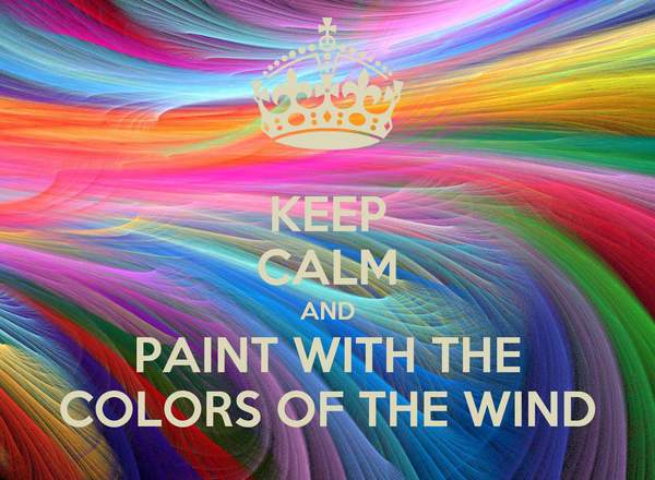 KEEP CALM AND PAINT WITH THE COLORS OF THE WIND