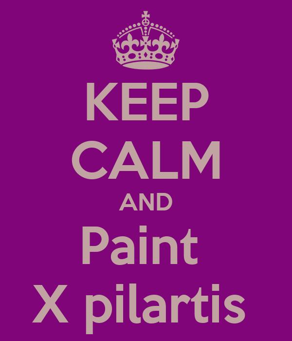 KEEP CALM AND Paint  X pilartis