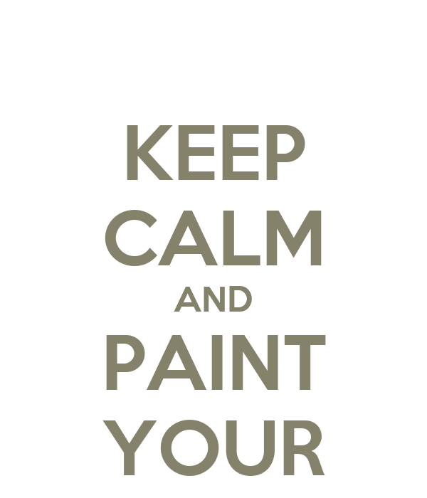 KEEP CALM AND PAINT YOUR