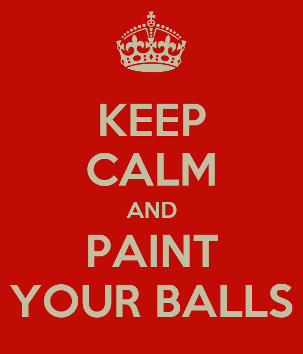 KEEP CALM AND PAINT YOUR BALLS