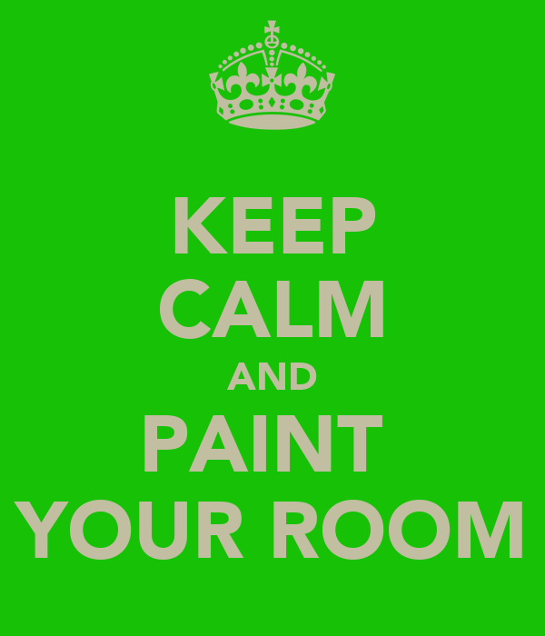 KEEP CALM AND PAINT  YOUR ROOM
