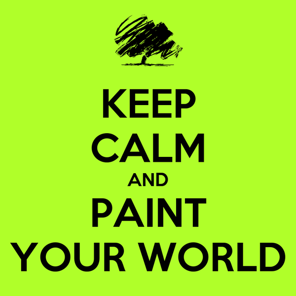 KEEP CALM AND PAINT YOUR WORLD