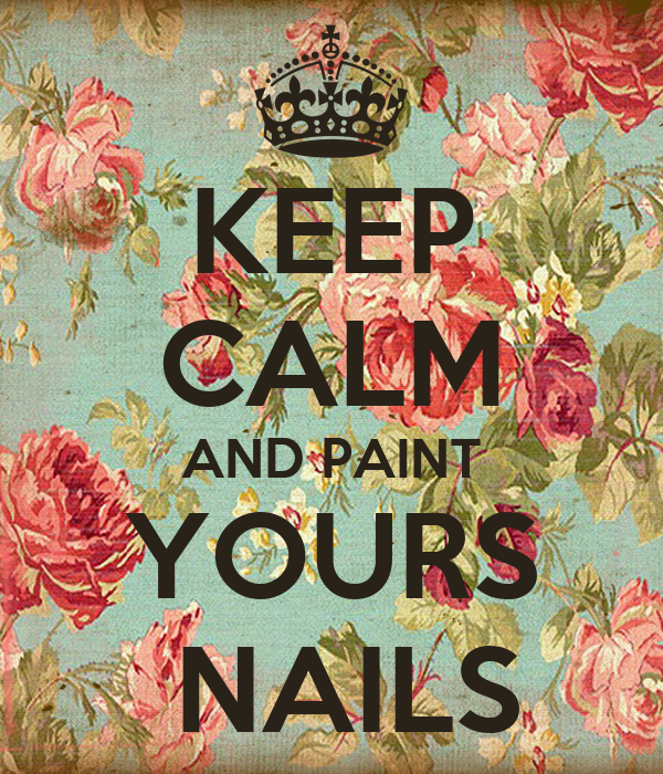KEEP CALM AND PAINT YOURS  NAILS