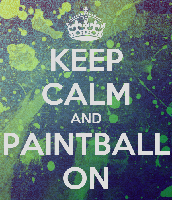 KEEP CALM AND PAINTBALL ON