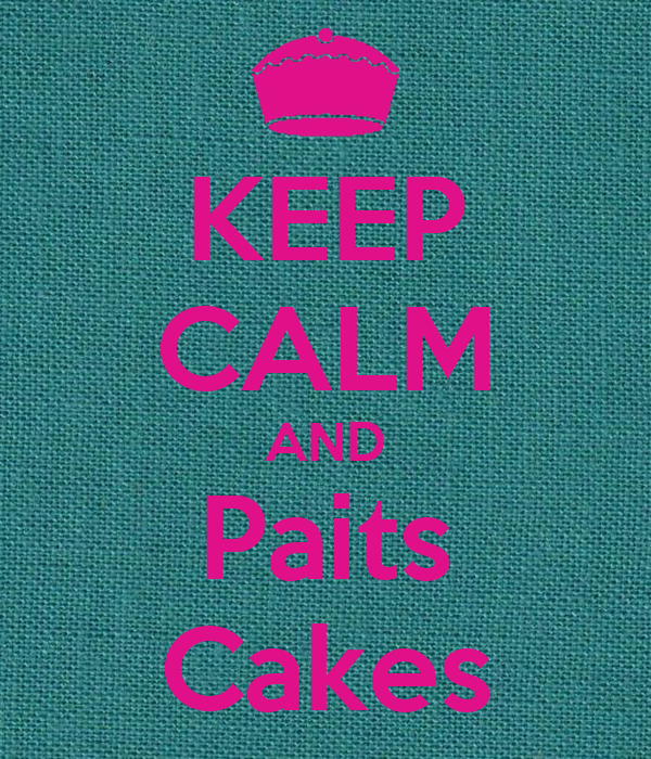 KEEP CALM AND Paits Cakes
