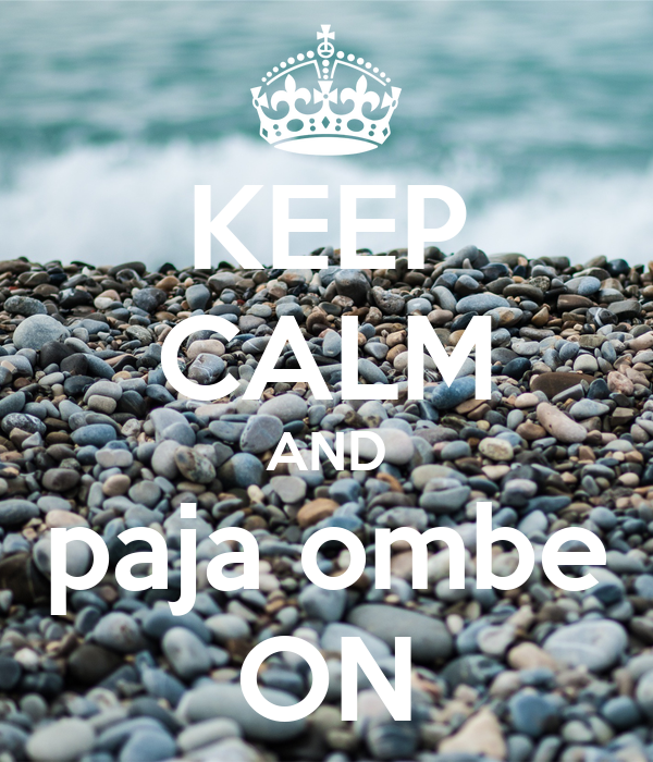 KEEP CALM AND paja ombe ON