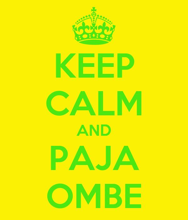 KEEP CALM AND PAJA OMBE
