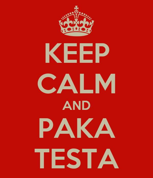 KEEP CALM AND PAKA TESTA