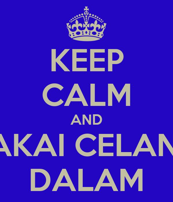 KEEP CALM AND PAKAI CELANA DALAM
