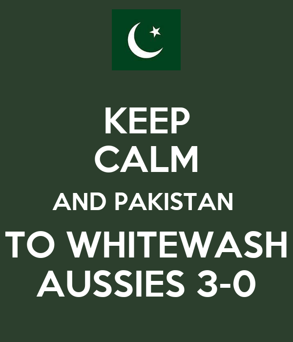 KEEP CALM AND PAKISTAN  TO WHITEWASH AUSSIES 3-0