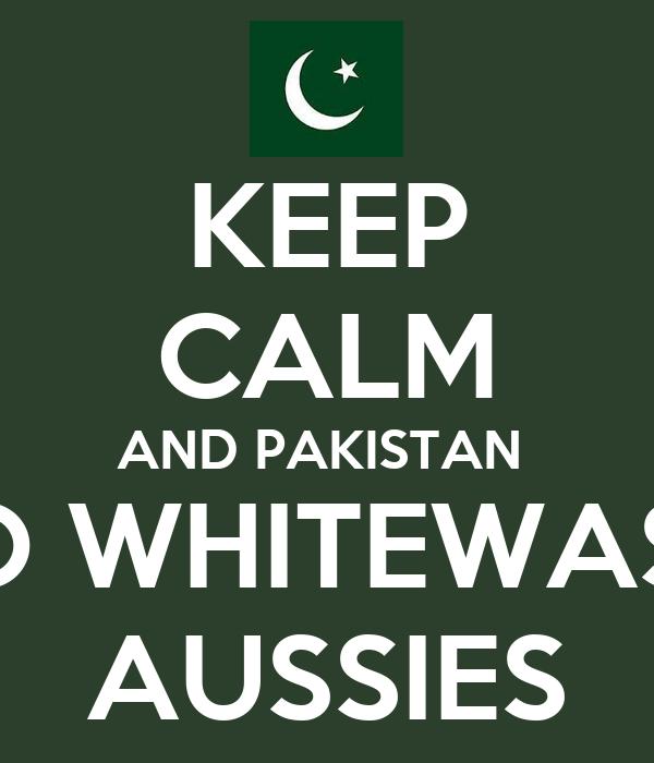 KEEP CALM AND PAKISTAN  TO WHITEWASH AUSSIES