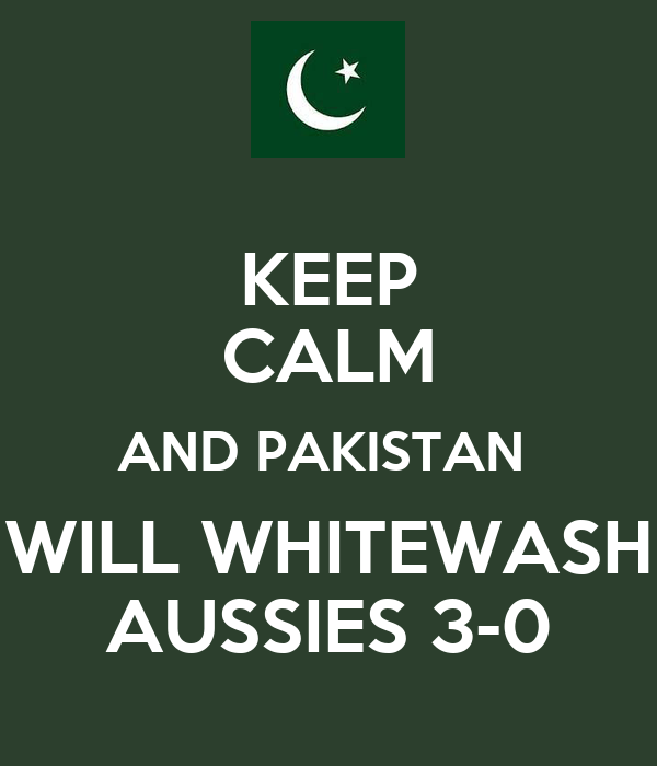 KEEP CALM AND PAKISTAN  WILL WHITEWASH AUSSIES 3-0