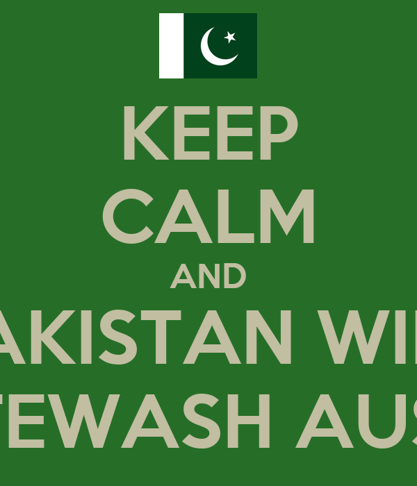 KEEP CALM AND PAKISTAN WILL WHITEWASH AUSSIES