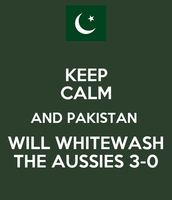 KEEP CALM AND PAKISTAN  WILL WHITEWASH THE AUSSIES 3-0