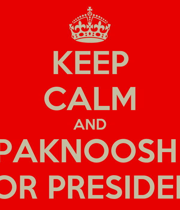 KEEP CALM AND PAKNOOSH   FOR PRESIDENT