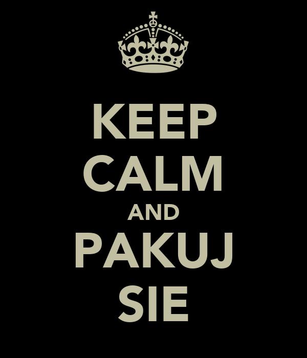 KEEP CALM AND PAKUJ SIE