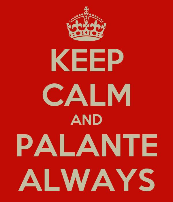 KEEP CALM AND PALANTE ALWAYS
