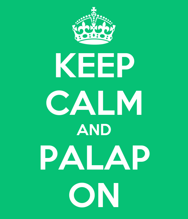 KEEP CALM AND PALAP ON