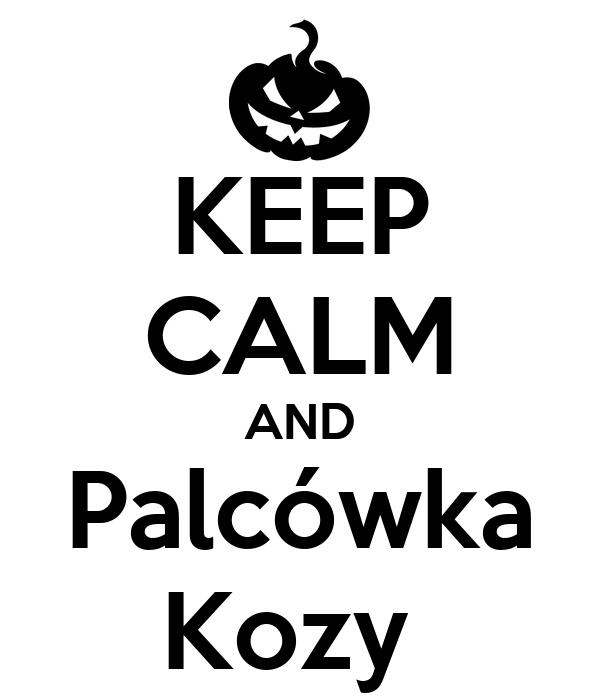 KEEP CALM AND Palcówka Kozy