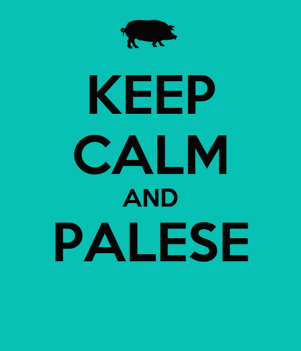 KEEP CALM AND PALESE