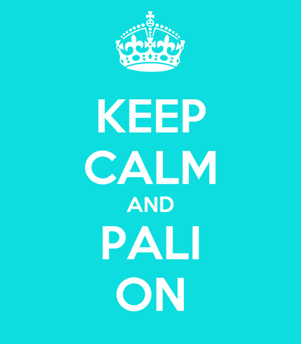 KEEP CALM AND PALI ON