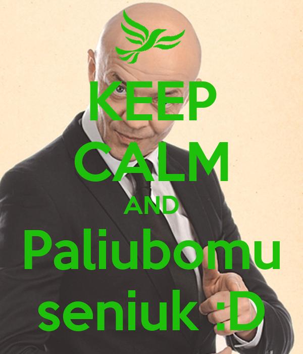 KEEP CALM AND Paliubomu seniuk :D