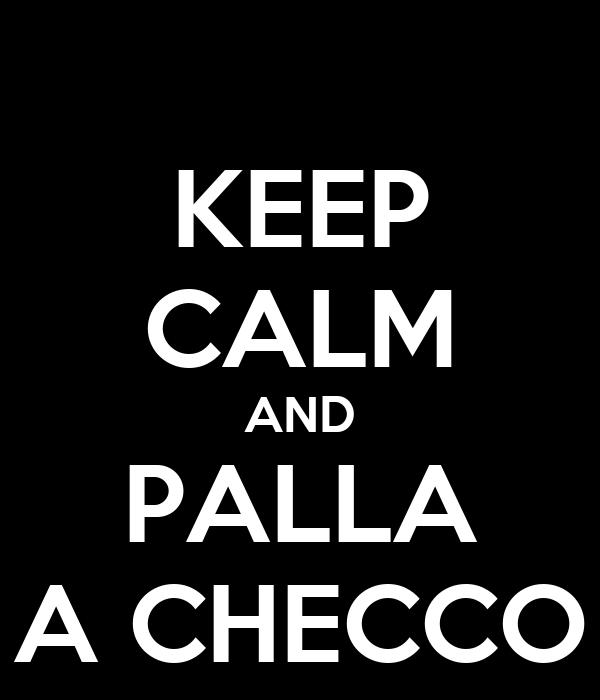 KEEP CALM AND PALLA A CHECCO