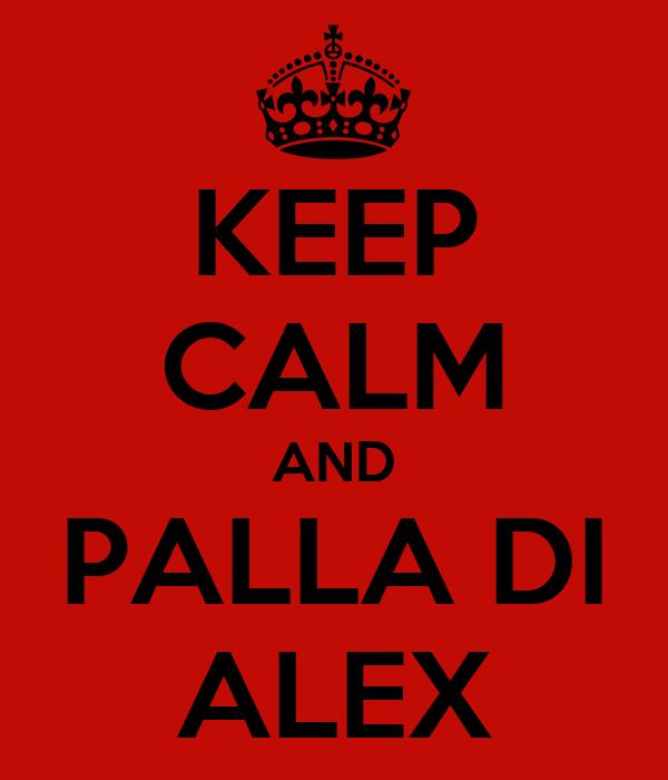 KEEP CALM AND PALLA DI ALEX