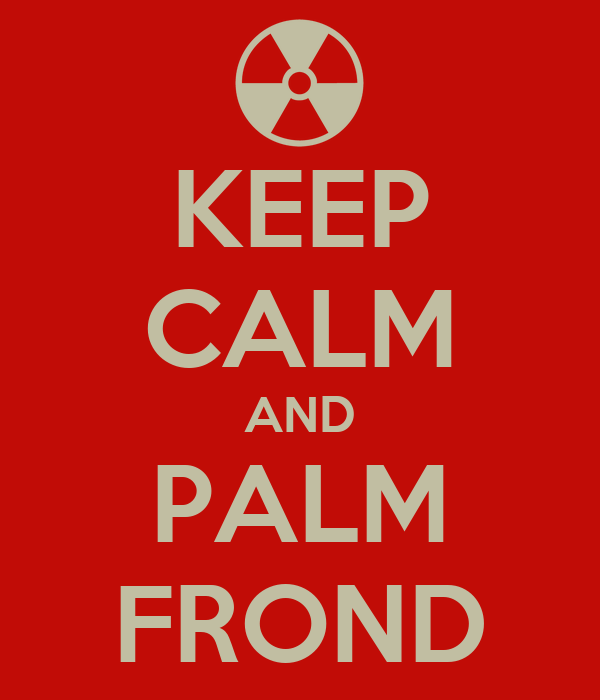 KEEP CALM AND PALM FROND