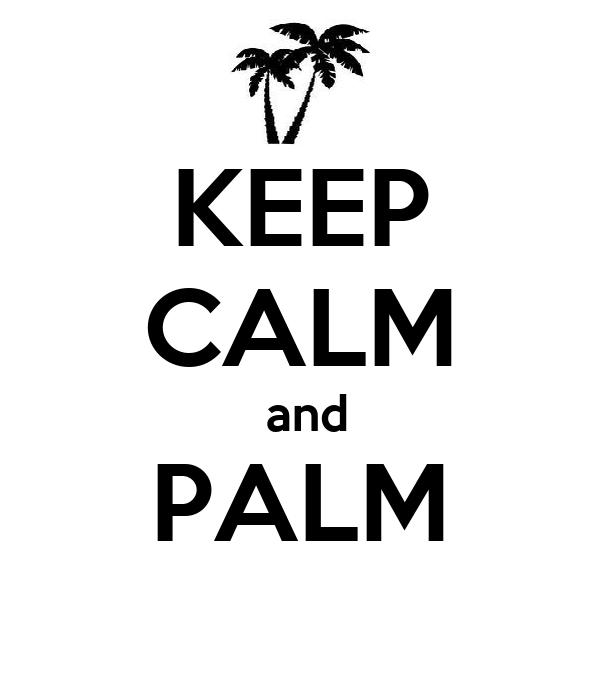 KEEP CALM  and PALM
