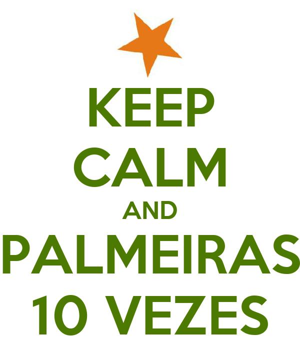 KEEP CALM AND PALMEIRAS 10 VEZES