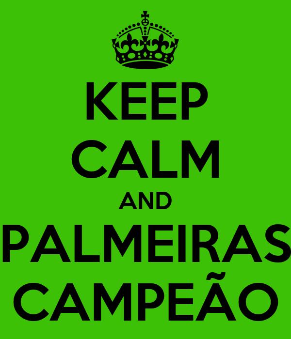 KEEP CALM AND  PALMEIRAS  CAMPEÃO