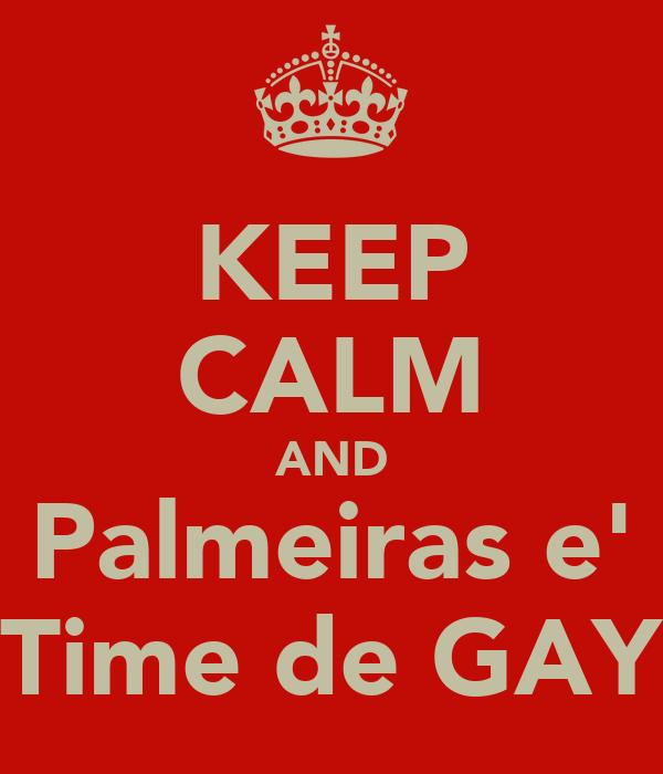 KEEP CALM AND Palmeiras e' Time de GAY