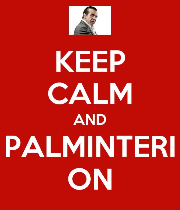 KEEP CALM AND PALMINTERI ON