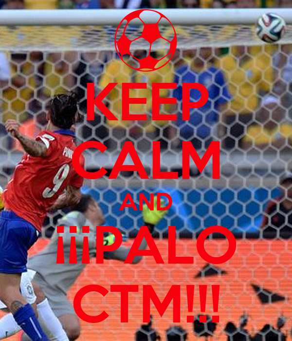 KEEP CALM AND ¡¡¡PALO CTM!!!